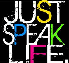 just speak life