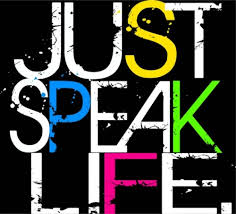 just speak life