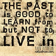 learn from past not live in it