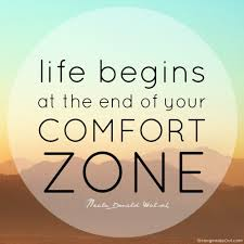 The comfort zone is not the place to be